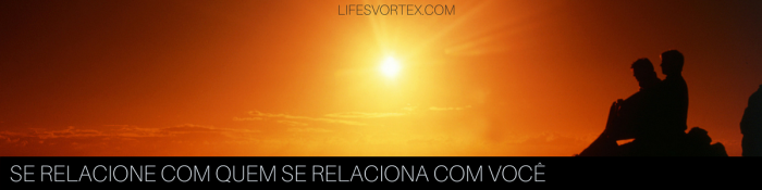 Se relacione com quem se relaciona com você_lifesvortex_karina_boldoro_.png